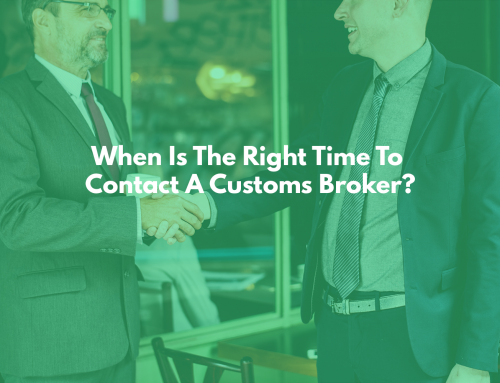 When Is The Right Time To Contact a Customs Broker?