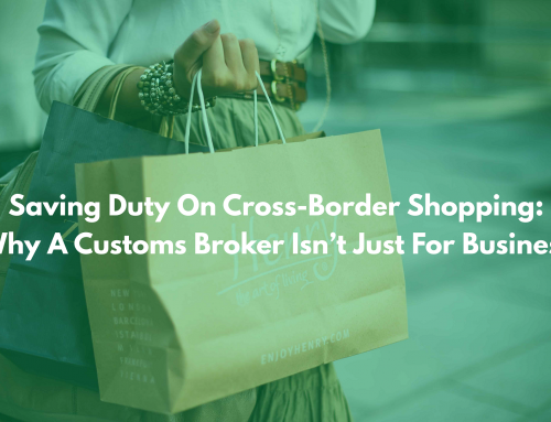 Saving Duty On Cross-Border Shopping: Why A Customs Broker Isn't Just for Businesses