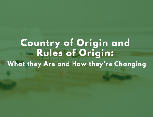 Country of Origin and Rules of Origin: What they Are and How they're Changing