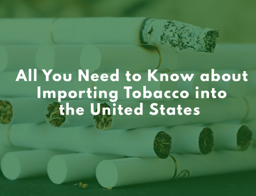 All You Need to Know about Importing Tobacco into the United States