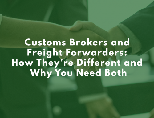 Customs Brokers and Freight Forwarders: How They're Different and Why You Need Both