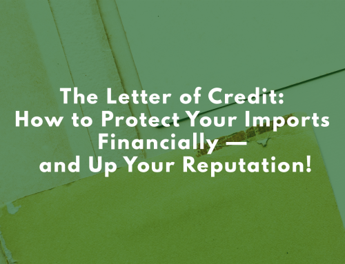 The Letter of Credit: How to Protect Your Imports Financially — and Up Your Reputation!