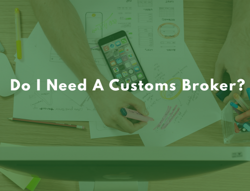Do I Need A Customs Broker?
