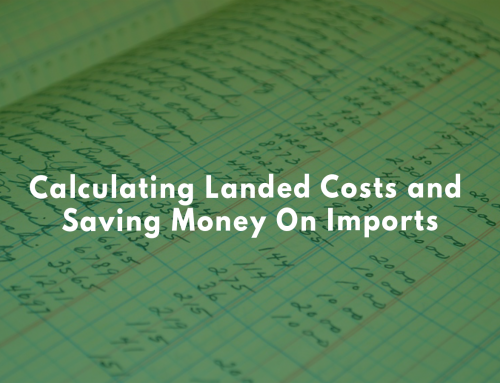 Calculating Landed Costs and Saving Money On Imports